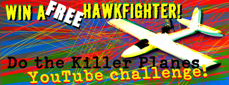 WIN A FREE HAWKFIGHTER ON THE KILLERPLANES YOUTUBE CHALLENGE!